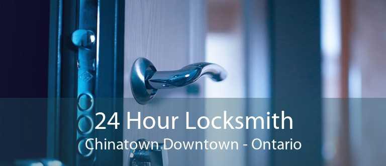 24 Hour Locksmith Chinatown Downtown - Ontario