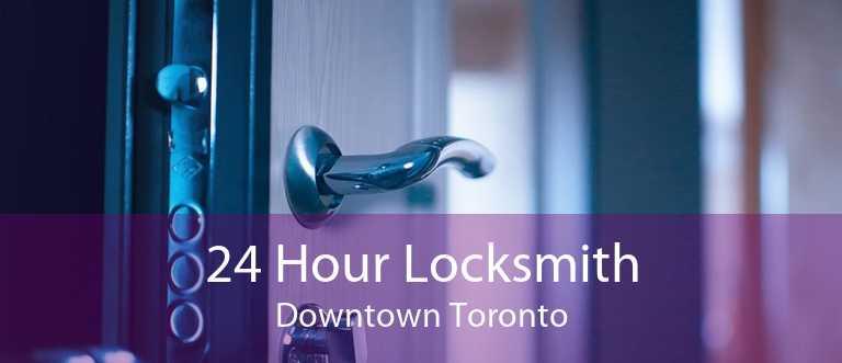 24 Hour Locksmith Downtown Toronto