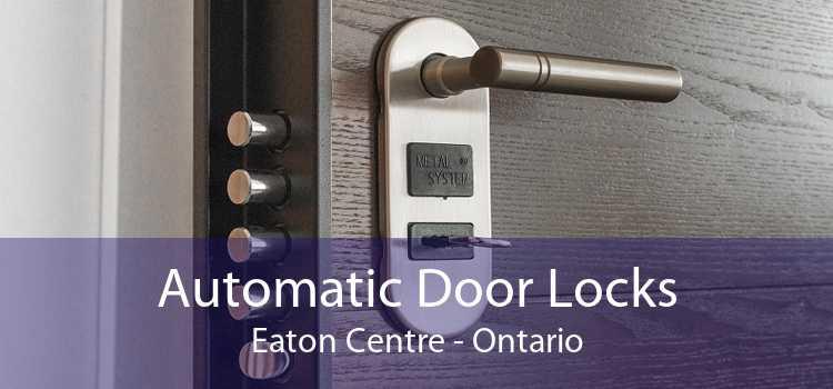 Automatic Door Locks Eaton Centre - Ontario