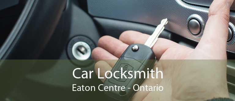 Car Locksmith Eaton Centre - Ontario
