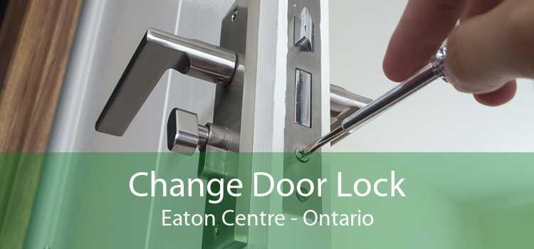 Change Door Lock Eaton Centre - Ontario