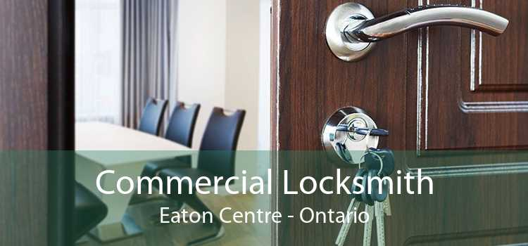 Commercial Locksmith Eaton Centre - Ontario