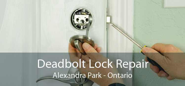 Deadbolt Lock Repair Alexandra Park - Ontario