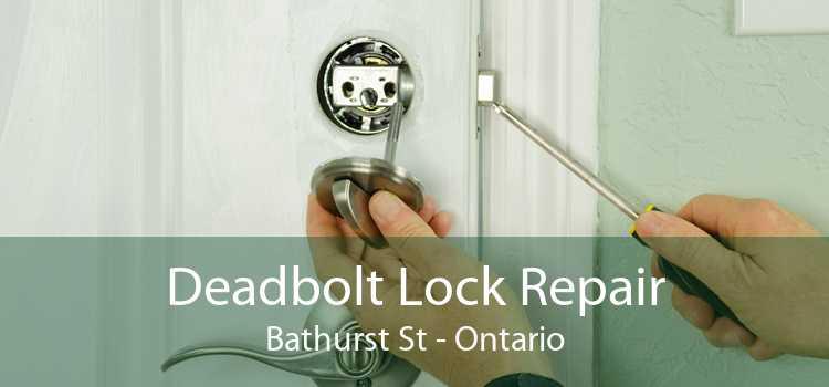 Deadbolt Lock Repair Bathurst St - Ontario