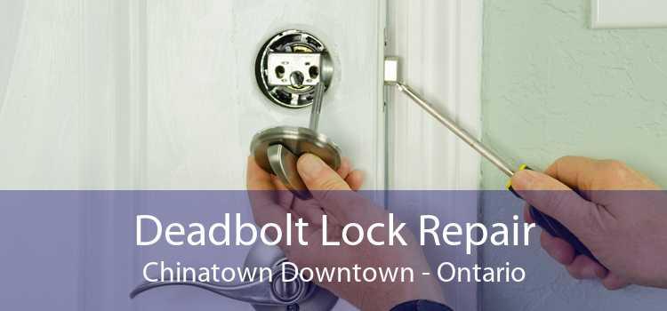 Deadbolt Lock Repair Chinatown Downtown - Ontario