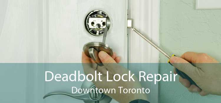 Deadbolt Lock Repair Downtown Toronto