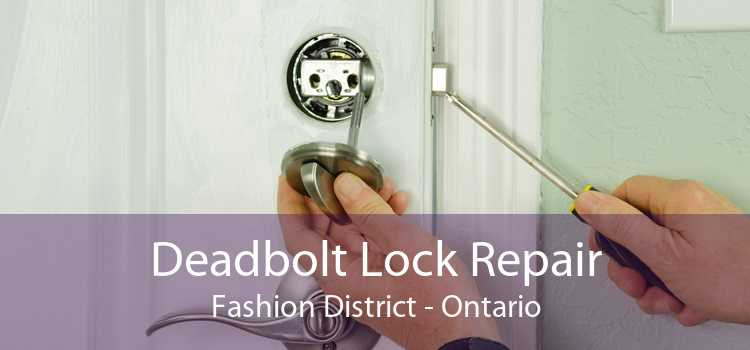 Deadbolt Lock Repair Fashion District - Ontario