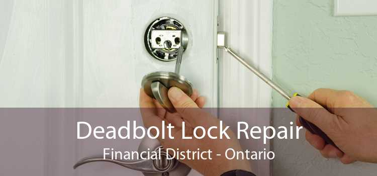 Deadbolt Lock Repair Financial District - Ontario