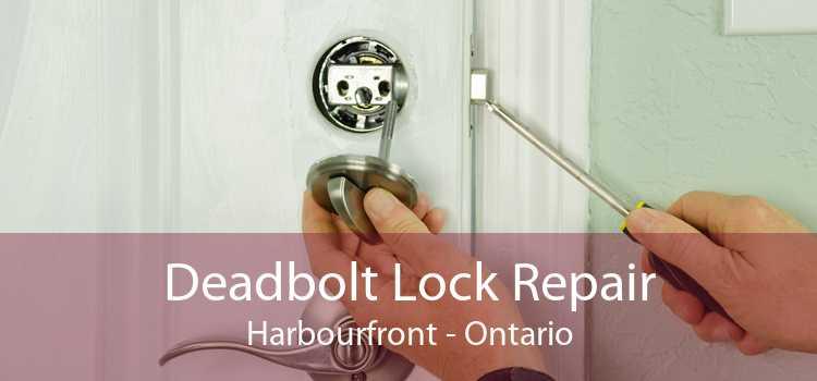Deadbolt Lock Repair Harbourfront - Ontario