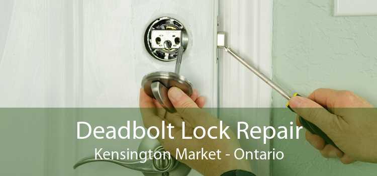Deadbolt Lock Repair Kensington Market - Ontario