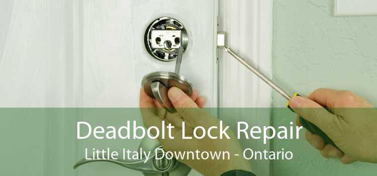 Deadbolt Lock Repair Little Italy Downtown - Ontario