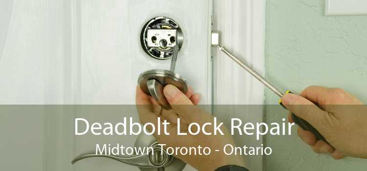 Deadbolt Lock Repair Midtown Toronto - Ontario