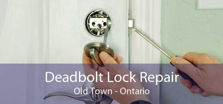 Deadbolt Lock Repair Old Town - Ontario