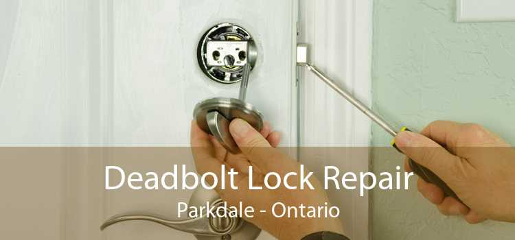Deadbolt Lock Repair Parkdale - Ontario