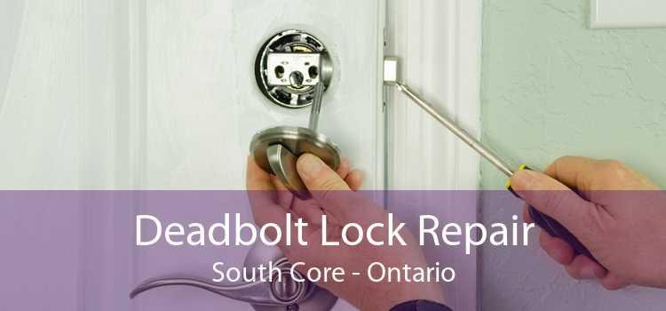 Deadbolt Lock Repair South Core - Ontario