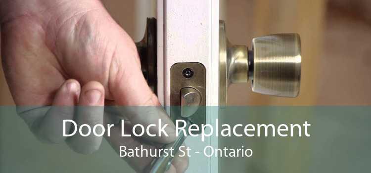 Door Lock Replacement Bathurst St - Ontario