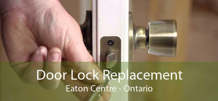 Door Lock Replacement Eaton Centre - Ontario