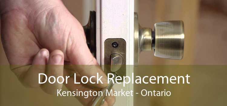 Door Lock Replacement Kensington Market - Ontario