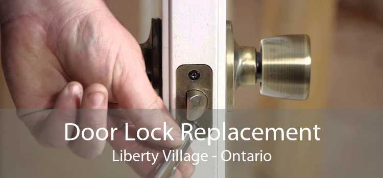 Door Lock Replacement Liberty Village - Ontario