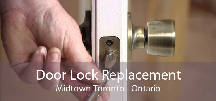 Door Lock Replacement Midtown Toronto - Ontario