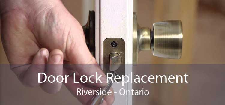 Door Lock Replacement Riverside - Ontario