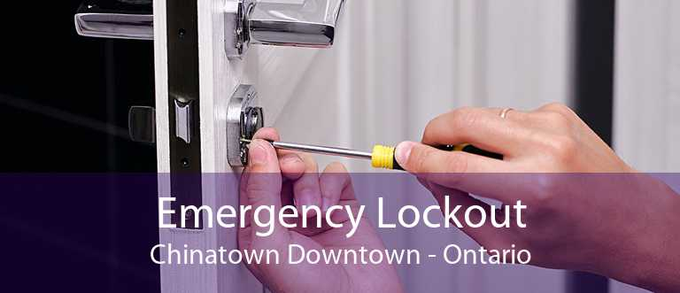 Emergency Lockout Chinatown Downtown - Ontario