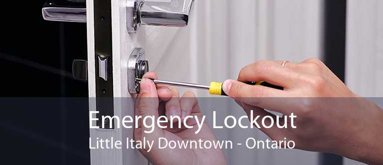 Emergency Lockout Little Italy Downtown - Ontario
