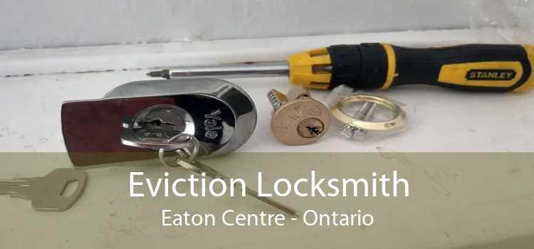 Eviction Locksmith Eaton Centre - Ontario