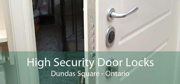 High Security Door Locks Dundas Square - Ontario