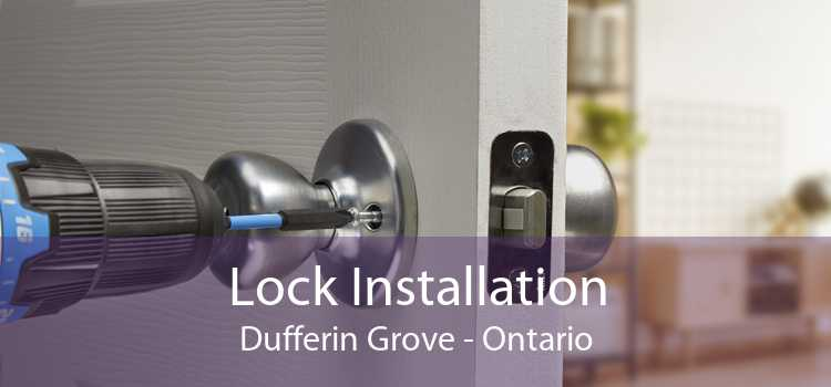 Lock Installation Dufferin Grove - Ontario