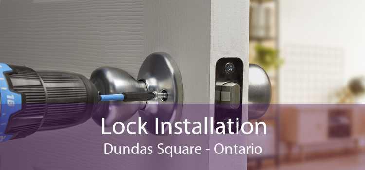 Lock Installation Dundas Square - Ontario