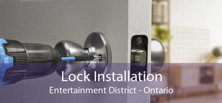 Lock Installation Entertainment District - Ontario