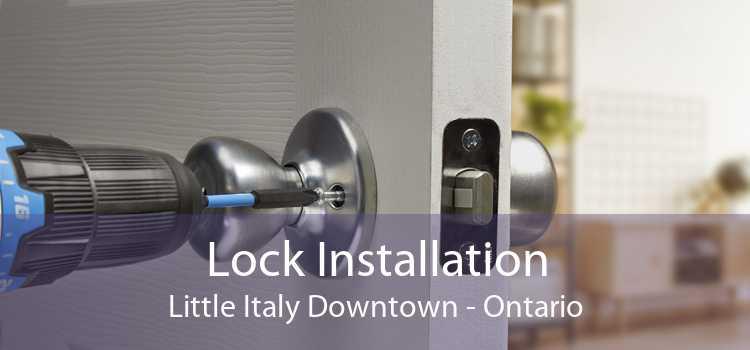 Lock Installation Little Italy Downtown - Ontario