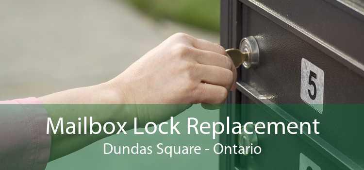 Mailbox Lock Replacement Dundas Square - Ontario