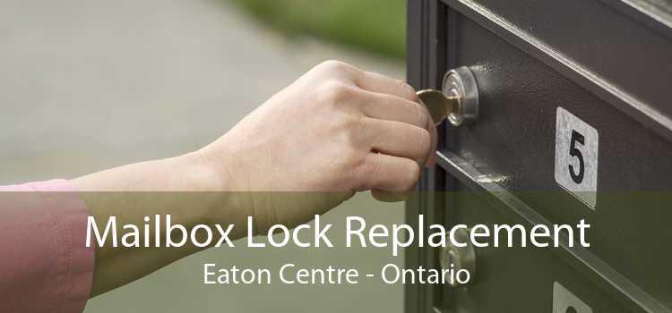 Mailbox Lock Replacement Eaton Centre - Ontario