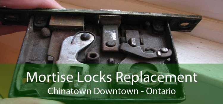 Mortise Locks Replacement Chinatown Downtown - Ontario