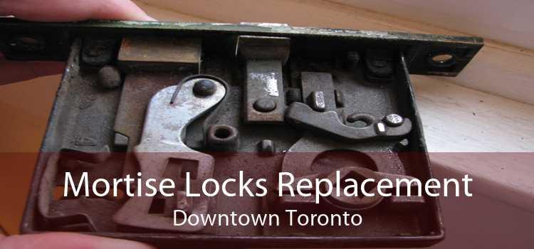 Mortise Locks Replacement Downtown Toronto