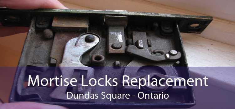 Mortise Locks Replacement Dundas Square - Ontario