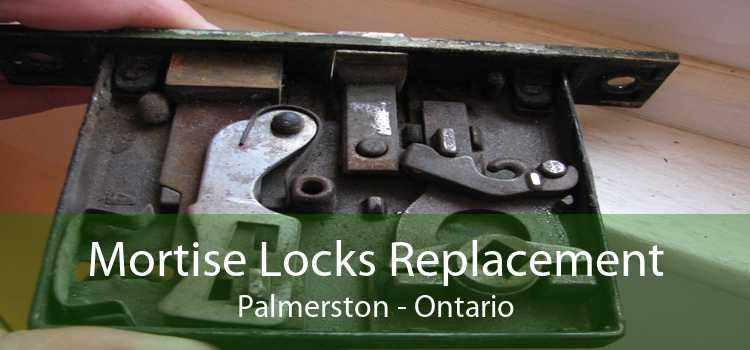 Mortise Locks Replacement Palmerston - Ontario