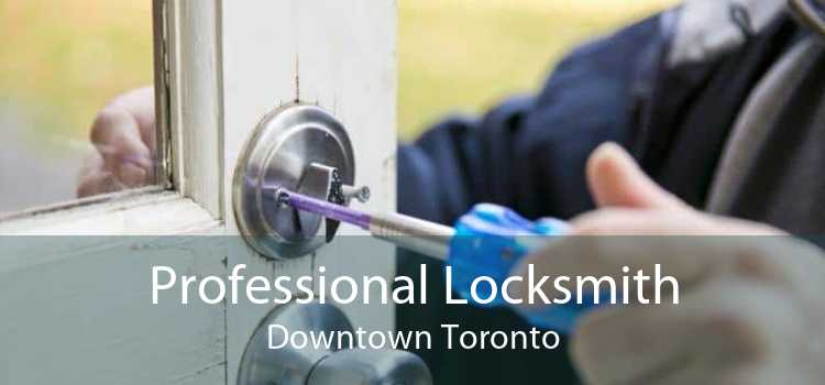 Professional Locksmith Downtown Toronto